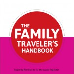 Planning a family vacation? The Family Traveler's Handbook is here!