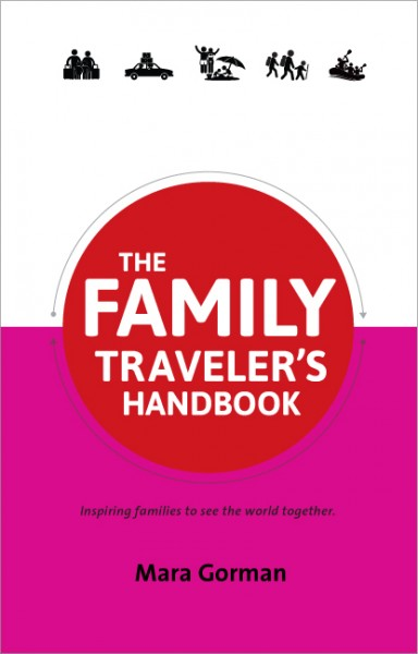 The Family Traveler's Handbook: Inspiring Families to See the World