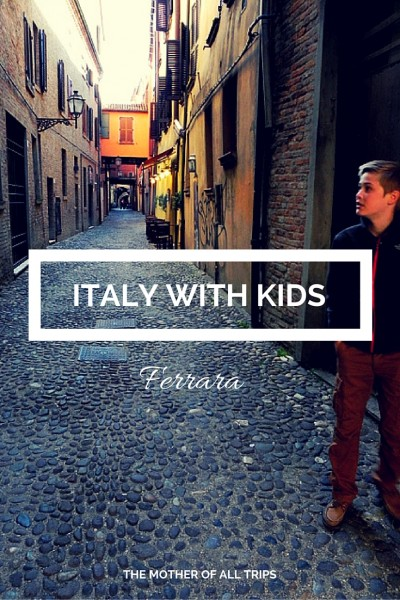 Italy with kids - Ferrara